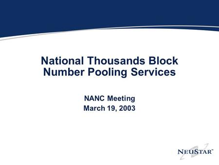 National Thousands Block Number Pooling Services NANC Meeting March 19, 2003.