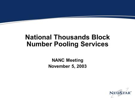 National Thousands Block Number Pooling Services NANC Meeting November 5, 2003.