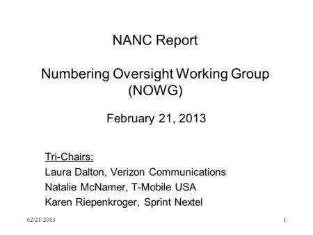 NANC Report Numbering Oversight Working Group (NOWG) February 21, 2013 Tri-Chairs: Laura Dalton, Verizon Communications Natalie McNamer, T-Mobile USA Karen.