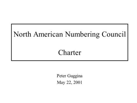 North American Numbering Council Charter Peter Guggina May 22, 2001.