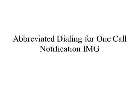 Abbreviated Dialing for One Call Notification IMG.