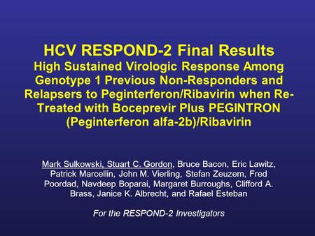HCV RESPOND-2 Final Results High Sustained Virologic Response Among Genotype 1 Previous Non-Responders and Relapsers to Peginterferon/Ribavirin when Re-