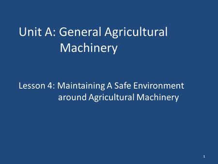 1 Unit A: General Agricultural Machinery Lesson 4: Maintaining A Safe Environment around Agricultural Machinery.