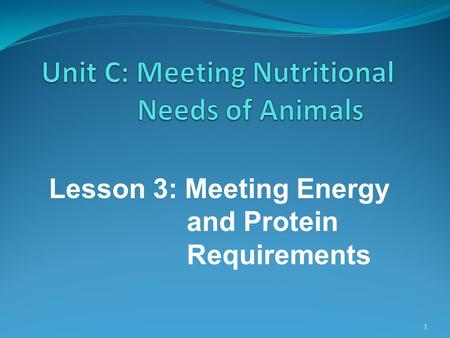 Unit C: Meeting Nutritional Needs of Animals
