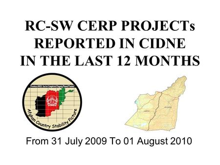RC-SW CERP PROJECTs REPORTED IN CIDNE IN THE LAST 12 MONTHS From 31 July 2009 To 01 August 2010.