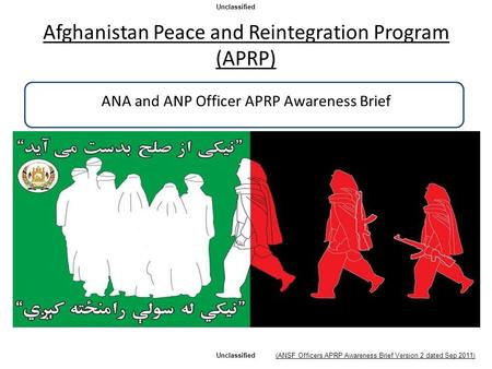 Afghanistan Peace and Reintegration Program (APRP) ANA and ANP Officer APRP Awareness Brief Unclassified (ANSF Officers APRP Awareness Brief Version 2.