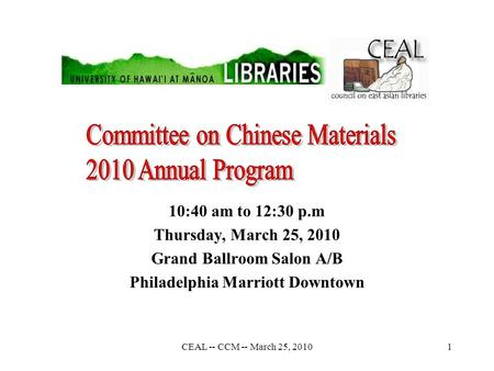 CEAL -- CCM -- March 25, 20101 10:40 am to 12:30 p.m Thursday, March 25, 2010 Grand Ballroom Salon A/B Philadelphia Marriott Downtown.