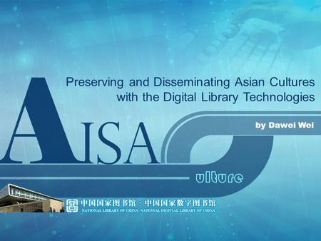 Preserving and Disseminating Asian Cultures with the Digital Library Technologies by Dawei Wei.