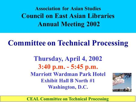 Association for Asian Studies Council on East Asian Libraries Annual Meeting 2002 Committee on Technical Processing Thursday, April 4, 2002 3:40 p.m.