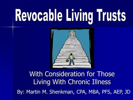 With Consideration for Those Living With Chronic Illness By: Martin M. Shenkman, CPA, MBA, PFS, AEP, JD.