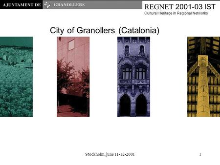 Stockholm, june 11-12-20011 REGNET 2001-03 IST Cultural Heritage in Regional Networks City of Granollers (Catalonia)