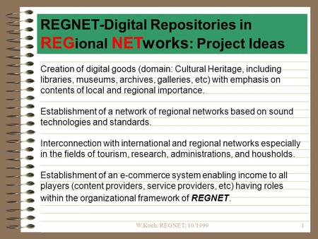 W.Koch: REGNET; 10/19991 Creation of digital goods (domain: Cultural Heritage, including libraries, museums, archives, galleries, etc) with emphasis on.