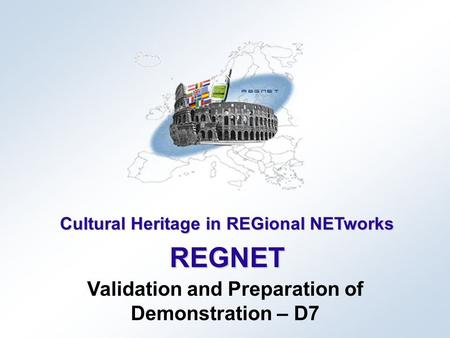 Cultural Heritage in REGional NETworks REGNET Validation and Preparation of Demonstration – D7.