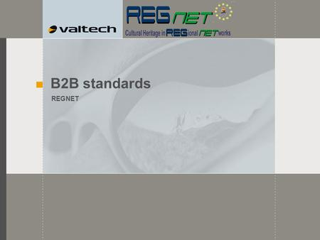 B2B standards REGNET INTEGRATION EAI B2B EAI ? A2A ? IAI ? B2B ? Set of processes and technologies dealing with the structural integration of software.