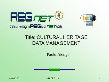 08/06/2001SPACE S.p.A1 Title: CULTURAL HERITAGE DATA MANAGEMENT Paolo Alongi.