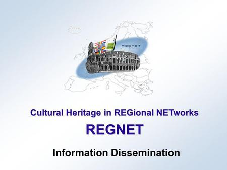 Cultural Heritage in REGional NETworks REGNET Information Dissemination.