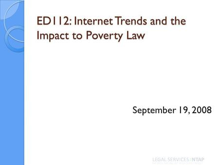 ED112: Internet Trends and the Impact to Poverty Law September 19, 2008.