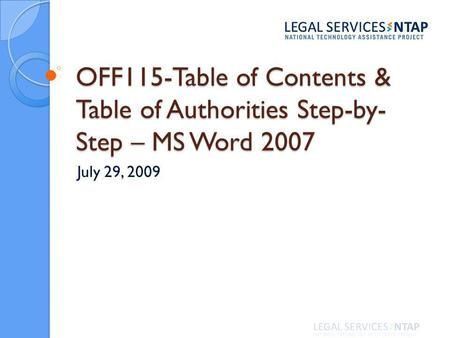 OFF115-Table of Contents & Table of Authorities Step-by- Step – MS Word 2007 July 29, 2009.