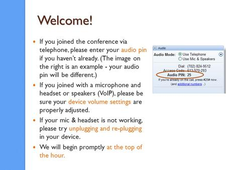 Welcome! If you joined the conference via telephone, please enter your audio pin if you havent already. (The image on the right is an example - your audio.