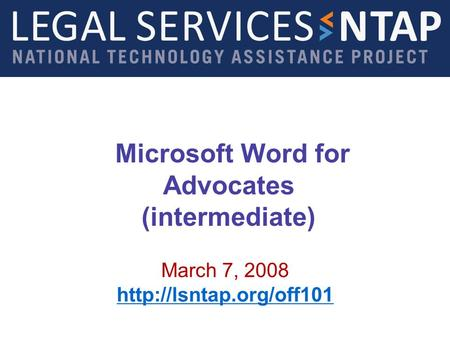 Microsoft Word for Advocates (intermediate) March 7, 2008