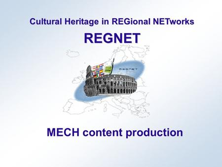 Cultural Heritage in REGional NETworks REGNET MECH content production.