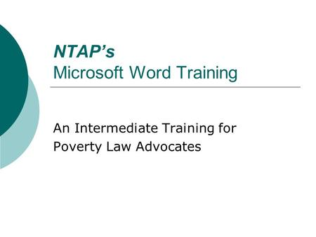 NTAPs Microsoft Word Training An Intermediate Training for Poverty Law Advocates.