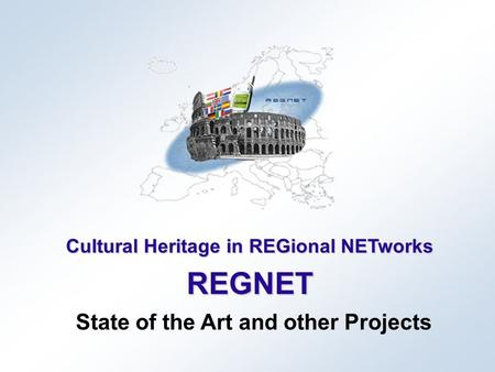 Cultural Heritage in REGional NETworks REGNET State of the Art and other Projects.