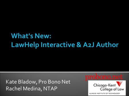 Kate Bladow, Pro Bono Net Rachel Medina, NTAP. Document Assembly Overview LawHelp Interactive & A2J Author Defined A2J Author Updates LawHelp Interactive.