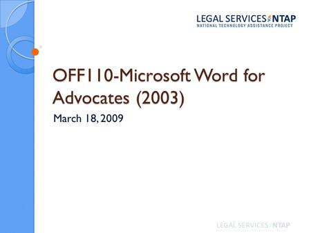 OFF110-Microsoft Word for Advocates (2003) March 18, 2009.
