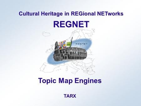 Cultural Heritage in REGional NETworks REGNET Topic Map Engines TARX.
