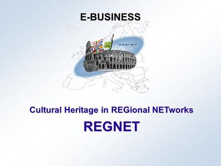 Cultural Heritage in REGional NETworks REGNET E-BUSINESS.