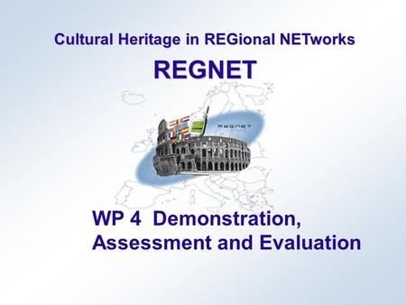 Cultural Heritage in REGional NETworks REGNET WP 4 Demonstration, Assessment and Evaluation.