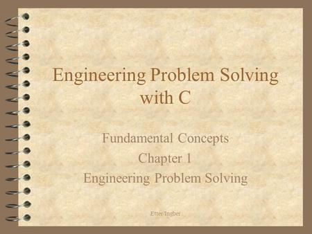 Etter/Ingber Engineering Problem Solving with C Fundamental Concepts Chapter 1 Engineering Problem Solving.