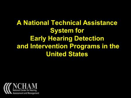 A National Technical Assistance System for Early Hearing Detection and Intervention Programs in the United States.