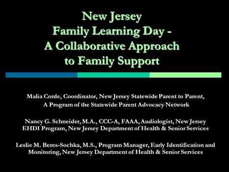 New Jersey Family Learning Day - A Collaborative Approach to Family Support Malia Corde, Coordinator, New Jersey Statewide Parent to Parent, A Program.