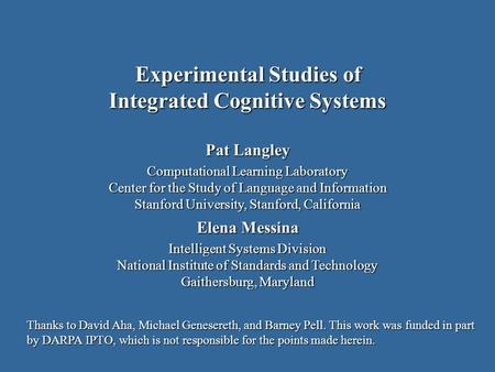 Pat Langley Computational Learning Laboratory Center for the Study of Language and Information Stanford University, Stanford, California Elena Messina.