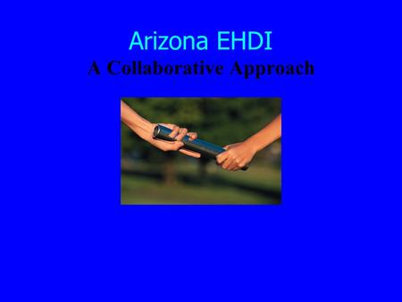 Arizona EHDI A Collaborative Approach. 100% Voluntary 47 Hospitals.