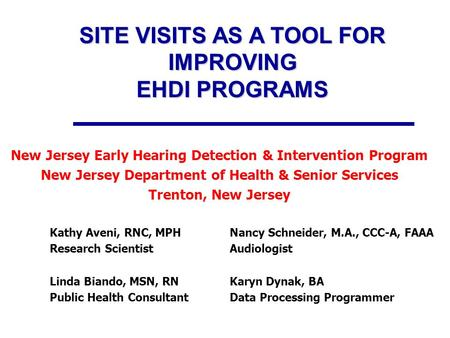 SITE VISITS AS A TOOL FOR IMPROVING EHDI PROGRAMS New Jersey Early Hearing Detection & Intervention Program New Jersey Department of Health & Senior Services.