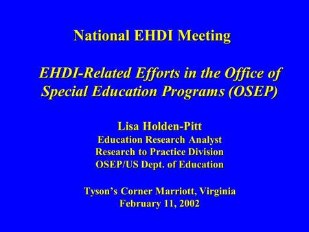 National EHDI Meeting EHDI-Related Efforts in the Office of Special Education Programs (OSEP) Lisa Holden-Pitt Education Research Analyst Research to Practice.