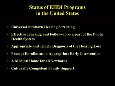 Status of EHDI Programs in the United States Universal Newborn Hearing Screening Effective Tracking and Follow-up as a part of the Public Health System.