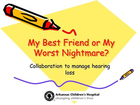 My Best Friend or My Worst Nightmare? Collaboration to manage hearing loss.