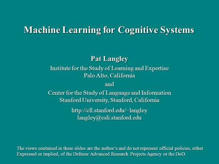 Pat Langley Institute for the Study of Learning and Expertise Palo Alto, California and Center for the Study of Language and Information Stanford University,