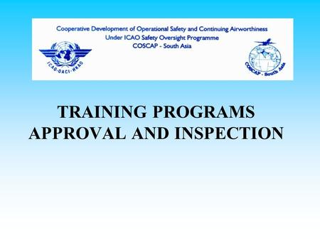 TRAINING PROGRAMS APPROVAL AND INSPECTION. APPROVAL OF TRAINING PROGRAMS Initial New-Hire Training Initial Equipment Training Transition Training Upgrade.
