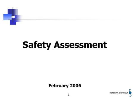 1 Safety Assessment February 2006. 2 SAFETY ASSESSMENT A Safety Assessment is essentially a process for finding answers to three fundamental questions:
