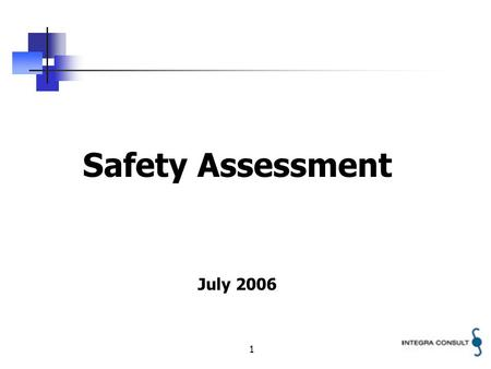 1 Safety Assessment July 2006. 2 SAFETY ASSESSMENT A Safety Assessment is essentially a process for finding answers to three fundamental questions: What.