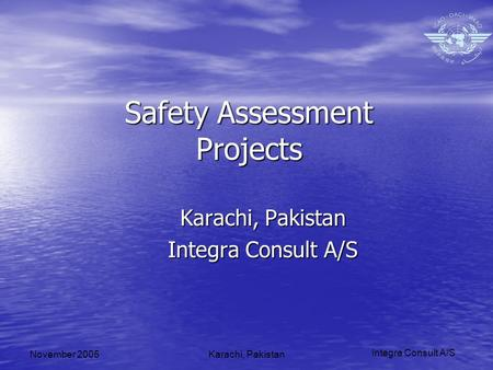Integra Consult A/S November 2005Karachi, Pakistan Safety Assessment Projects Karachi, Pakistan Integra Consult A/S.