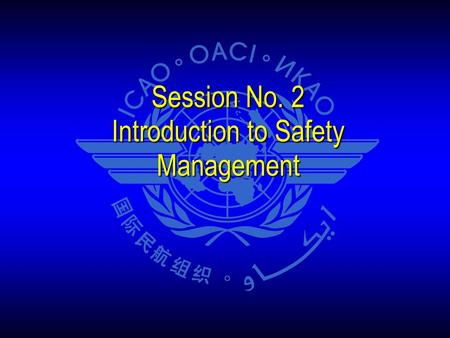 Session No. 2 Introduction to Safety Management. The First Ultra-Safe Industrial System Ultra-safe system (mid 1990s onwards) Business management approach.