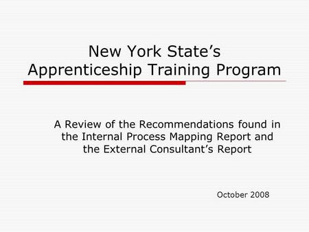 New York States Apprenticeship Training Program A Review of the Recommendations found in the Internal Process Mapping Report and the External Consultants.
