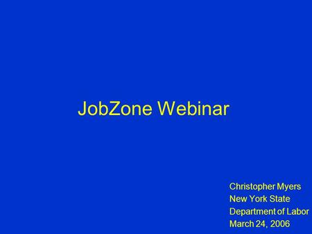 JobZone Webinar Christopher Myers New York State Department of Labor March 24, 2006.