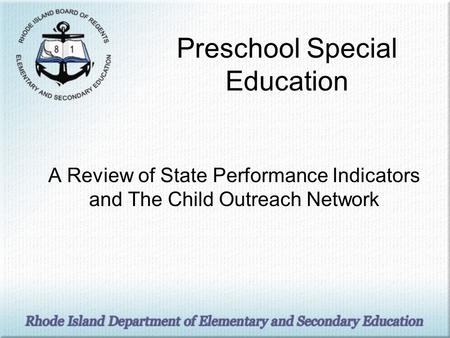 Preschool Special Education A Review of State Performance Indicators and The Child Outreach Network.